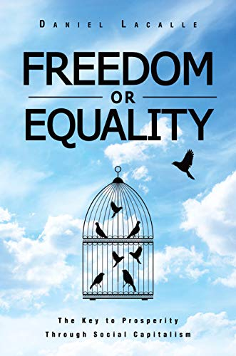 Freedom or Equality: The Key to Prosperity Through Social Capitalism
